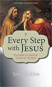 Every Step with Jesus: Following the Saints in the Way of the Cross