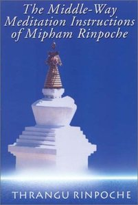 The Middle-Way Meditation Instructions of Mipham Rinpoche