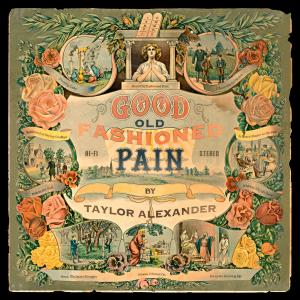 Taylor Alexander - Good Old Fashioned Pain (2019)