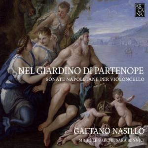 Gaetano Nasillo & Sara Bennici - Nel Giardino di Partenope: Sonate Napoletane per Violoncello (2015) {Arcana Digital Downloads}