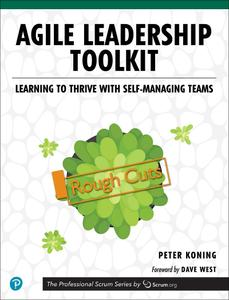 Agile Leadership Toolkit: Learning to Thrive with Self-Managing Teams [Rough Cuts]