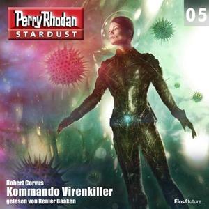 «Perry Rhodan, Stardust - Episode 5: Kommando Virenkiller» by Robert Corvus