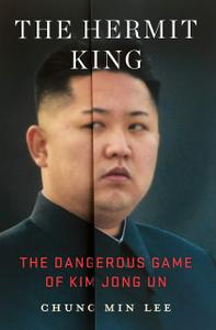 The Hermit King: The Dangerous Game of Kim Jong Un
