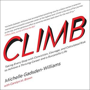 Climb: Taking Every Step with Conviction, Courage, and Calculated Risk to Achieve a Thriving Career and a Successful Life [Audi