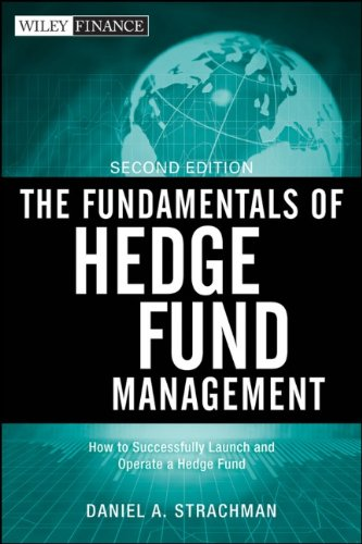 The Fundamentals of Hedge Fund Management: How to Successfully Launch and Operate a Hedge Fund, 2 edition
