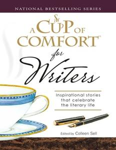 «A Cup of Comfort for Writers: Inspirational Stories That Celebrate the Literary Life» by Colleen Sell