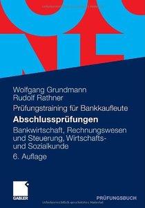 Abschlussprüfungen: Bankwirtschaft, Rechnungswesen und Steuerung, Wirtschafts- und Sozialkunde (Auflage: 6)