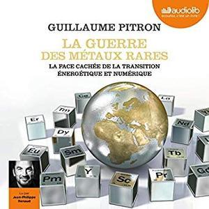 """Guillaume Pitron, """"La Guerre des métaux rares: La face cachée de la transition énergétique et numérique"""""""