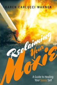 Reclaiming Your Moxie: A Guide to Healing Your Sassy Self