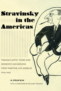 Stravinsky in the Americas : Transatlantic Tours and Domestic Excursions From Wartime Los Angeles (1925-1945)