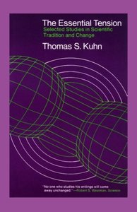 The Essential Tension: Selected Studies in Scientific Tradition and Change (repost)