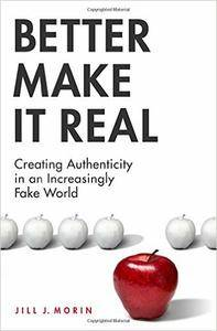 Jill J. Morin - Better Make It Real: Creating Authenticity in an Increasingly Fake World [Repost]