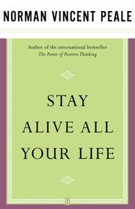 «Stay Alive All Your Life» by Dr. Norman Vincent Peale