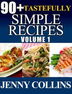 90+ Tastefully Simple Recipes Volume 1: Chicken, Pasta, Salmon Box Set! (repost)