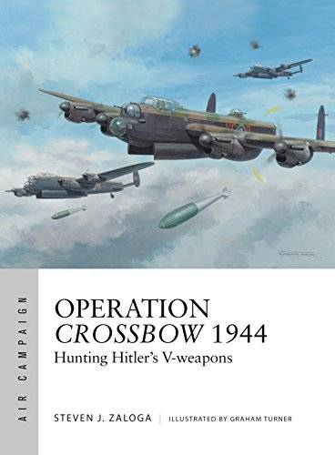 Operation Crossbow 1944: Hunting Hitler's V-weapons (Air Campaign)