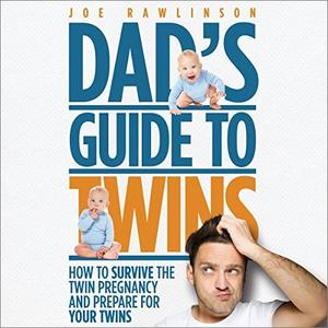 Dad's Guide to Twins: How to Survive the Twin Pregnancy and Prepare for Your Twins [Audiobook]