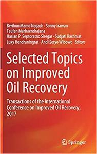 Selected Topics on Improved Oil Recovery: Transactions of the International Conference on Improved Oil Recovery, 2017