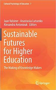 Sustainable Futures for Higher Education: The Making of Knowledge Makers
