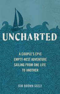 Uncharted: A Couple's Epic Empty-Nest Adventure Sailing from One Life to Another