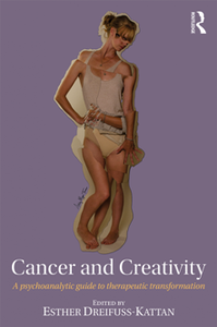 Cancer and Creativity : A Psychoanalytic Guide to Therapeutic Transformation