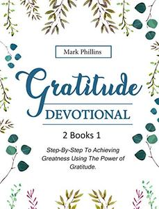Gratitude Devotional: 2 Books in 1: Step-By-Step Plan To Achieving Happiness Using The Power of Gratitude