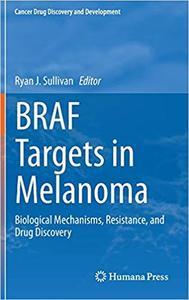 BRAF Targets in Melanoma: Biological Mechanisms, Resistance, and Drug Discovery