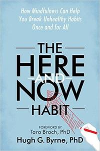 The Here-and-Now Habit: How Mindfulness Can Help You Break Unhealthy Habits Once and for All (Repost)