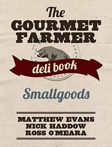 The Gourmet Farmer Deli Book: Smallgoods