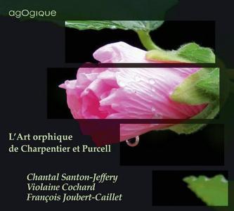 Chantal Santon-Jeffery, Violaine Cochard, François Joubert-Caillet - L'Art orphique de Charpentier et Purcell (2015)