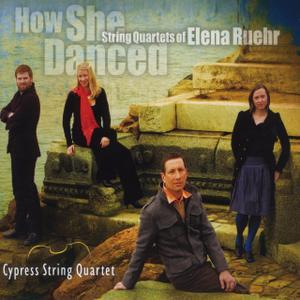 Cypress String Quartet - How She Danced String Quartets of Elena Ruehr (2010)