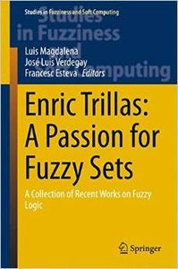 Enric Trillas: A Passion for Fuzzy Sets: A Collection of Recent Works on Fuzzy Logic