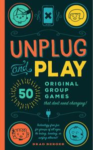Unplug and Play: 50 Original Group Games That Don't Need Charging