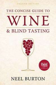 «The Concise Guide to Wine and Blind Tasting, second edition» by Neel Burton