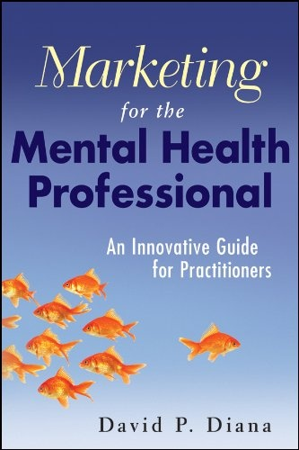 Marketing for the Mental Health Professional: An Innovative Guide for Practitioners (repost)