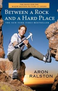 «Between a Rock and a Hard Place: The Basis of the Motion Picture 127 Hours» by Aron Ralston