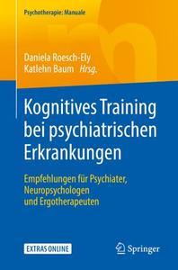 Kognitives Training bei psychiatrischen Erkrankungen: Empfehlungen für Psychiater, Neuropsychologen und Ergotherapeuten