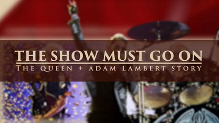 The Show Must Go On: The Queen And Adam Lambert Story (2019)