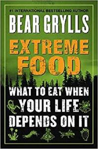 Extreme Food: What to Eat When Your Life Depends on It [Repost]