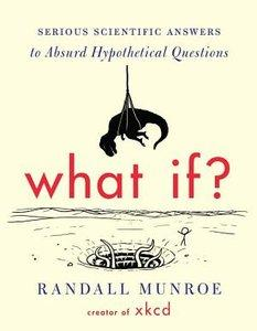 What If?: Serious Scientific Answers to Absurd Hypothetical Questions (repost)