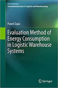 Evaluation Method of Energy Consumption in Logistic Warehouse Systems (Repost)