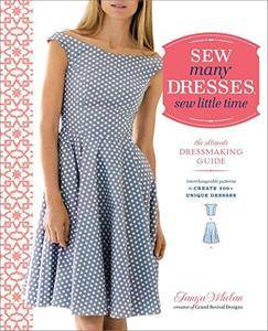 Sew many dresses, sew little time : the ultimate dressmaking guide : interchangeable patterns to create 200+ unique dresses (Re