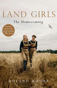 Land Girls: The Homecoming: A moving and heartwarming wartime saga (Land Girls, Book 1)