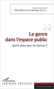 Le genre dans l'espace public: Quelle place pour les femmes ? - Maud Navarre & Georges Ubbiali