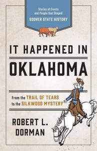 It Happened in Oklahoma: Stories of Events and People that Shaped Sooner State History (It Happened In), 3rd Edition