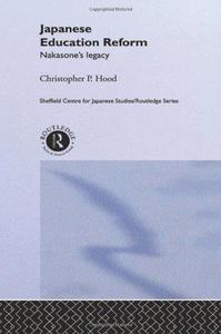 Japanese Education Reform: Nakasone's Legacy (Sheffield Centre for Japanese Studies Routledge Series)