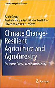 Climate Change-Resilient Agriculture and Agroforestry: Ecosystem Services and Sustainability