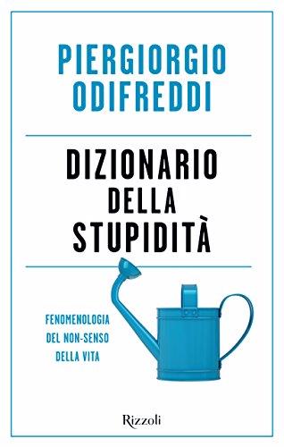 Dizionario della stupidità: Fenomenologia del non-senso della vita - Piergiorgio Odifreddi