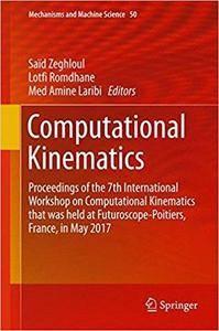 Computational Kinematics: Proceedings of the 7th International Workshop on Computational Kinematics