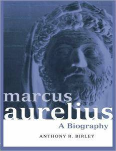 Anthony Birley - Marcus Aurelius: A Biography (Roman Imperial Biographies)
