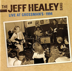 The Jeff Healey Band - Live At Grossman's - 1994 (2011)
